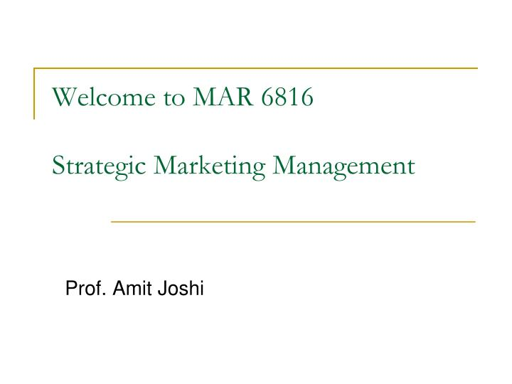 welcome to mar 6816 strategic marketing management n.