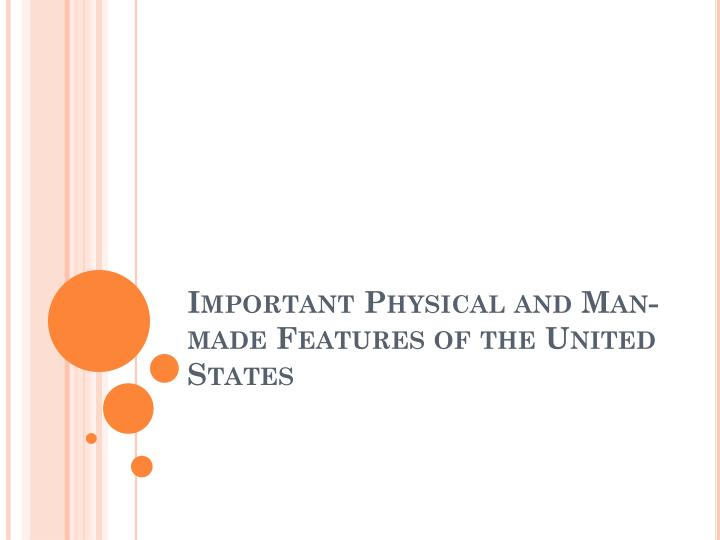important physical and man made features of the united states n.