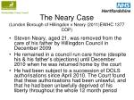 the neary case london borough of hillingdon v neary 2011 ewhc 1377 cop