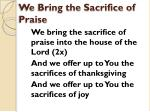 we bring the sacrifice of praise