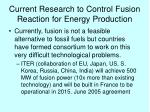 current research to control fusion reaction for energy production