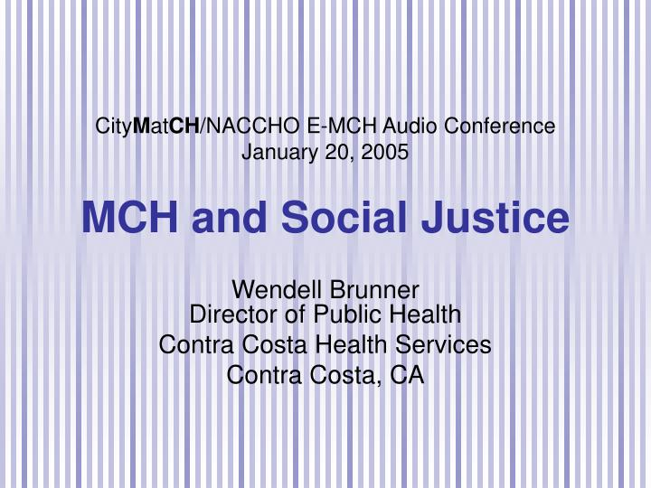 city m at ch naccho e mch audio conference january 20 2005 mch and social justice n.
