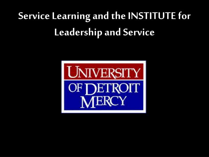 service learning and the institute for leadership and service n.
