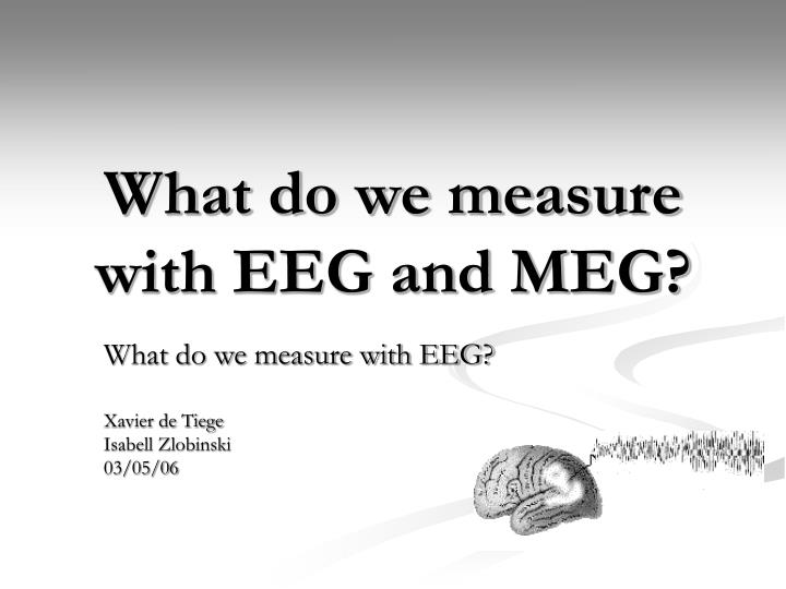 what do we measure with eeg and meg n.