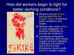 how did workers begin to fight for better working conditions
