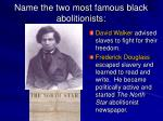 name the two most famous black abolitionists