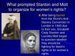 what prompted stanton and mott to organize for women s rights