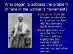 who began to address the problem of race in the women s movement