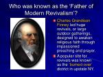 who was known as the father of modern revivalism