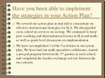 have you been able to implement the strategies in your action plan