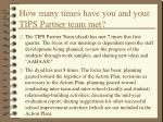 how many times have you and your tips partner team met