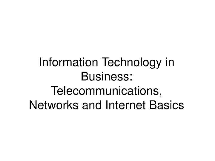 information technology in business telecommunications networks and internet basics n.