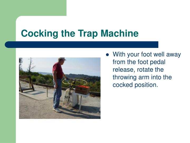 Cocking the Trap Machine