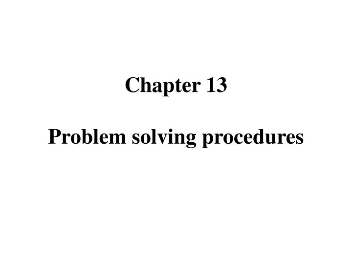 chapter 13 problem solving procedures n.