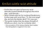 emilia s subtle racist attitude