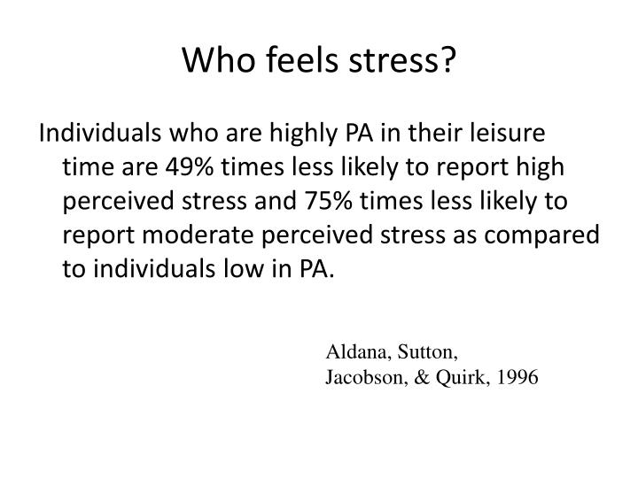 Who feels stress?