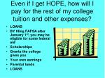 even if i get hope how will i pay for the rest of my college tuition and other expenses