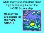 while many students don t finish high school eligible for the hope scholarship