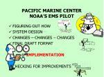 pacific marine center noaa s ems pilot