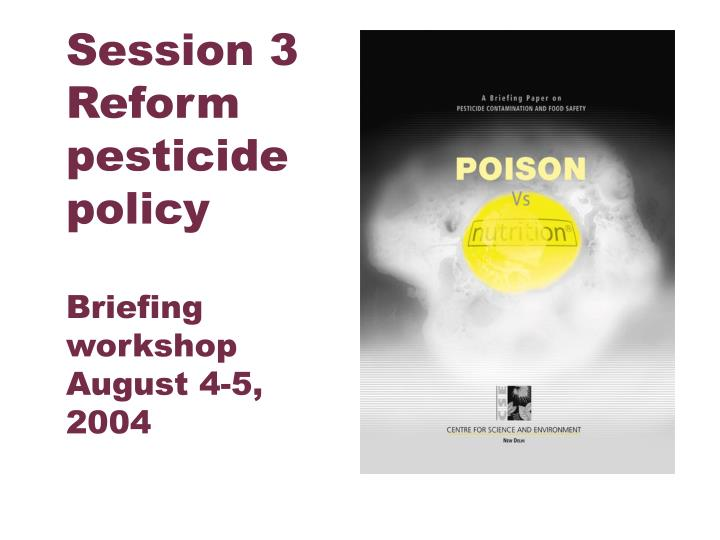 session 3 reform pesticide policy briefing workshop august 4 5 2004 n.