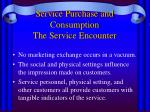 service purchase and consumption the service encounter