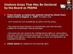 onshore areas that may be declared by the board as pssma