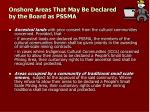 onshore areas that may be declared by the board as pssma2