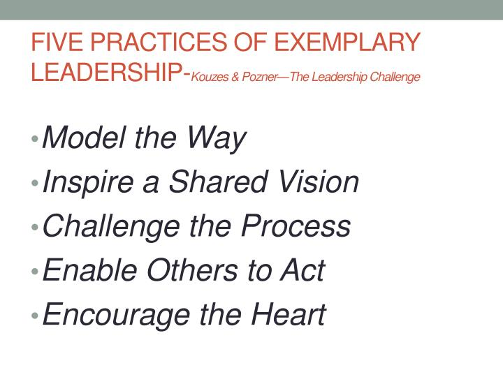 five practices of exemplary leadership essay Get access to five practices of examplary leadership essays only from anti essays listed results 1 - 30 get studying today and get the grades you the five practices of exemplary leadership (developed by jim kouzes and barry posner) a model the way each organization absolutely has its.