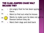 the claim jumpers chase walt because they