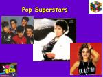pop superstars