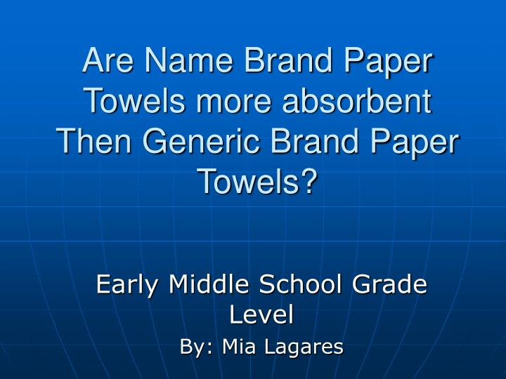 are name brand paper towels more absorbent then generic brand paper towels n.