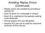avoiding replay errors continued