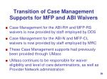 transition of case management supports for mfp and abi waivers