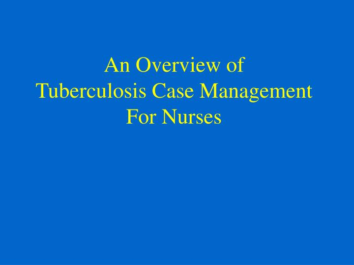 an overview of tuberculosis case management for nurses n.