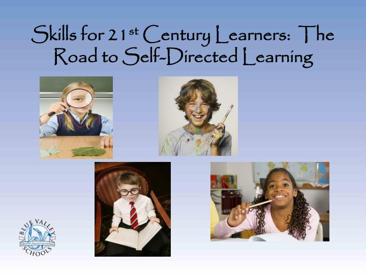 skills for 21 st century learners the road to self directed learning n.