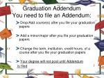 graduation addendum you need to file an addendum