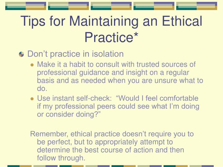 Tips for Maintaining an Ethical Practice*
