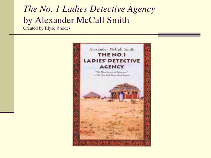 the no 1 ladies detective agency by alexander mccall smith created by elyse rhodes n.