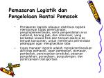 pemasaran logistik dan pengelolaan rantai pemasok