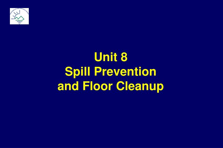 unit 8 spill prevention and floor cleanup n.