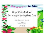 hop chirp moo oh happy springtime day