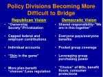 policy divisions becoming more difficult to bridge