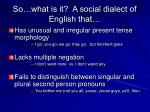 so what is it a social dialect of english that