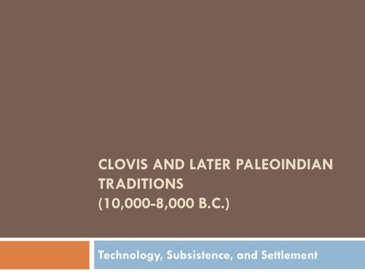 clovis and later paleoindian traditions 10 000 8 000 b c n.
