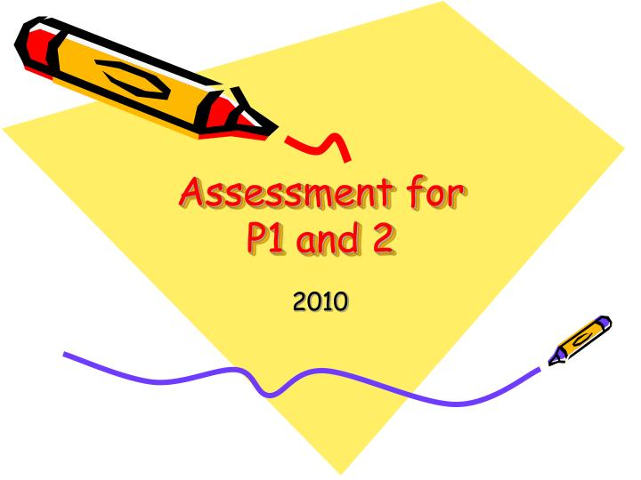 assessment for p1 and 2 n.