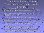 widespread underground transmission systems are not practical