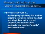 managers and leaders do not change organizational culture