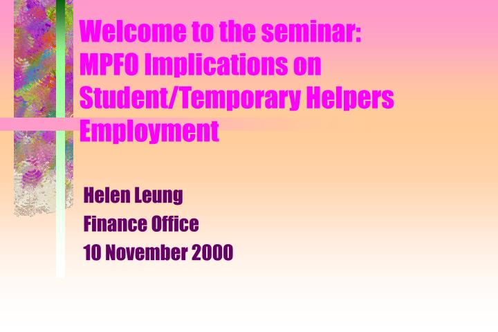 Welcome to the seminar mpfo implications on student temporary helpers employment