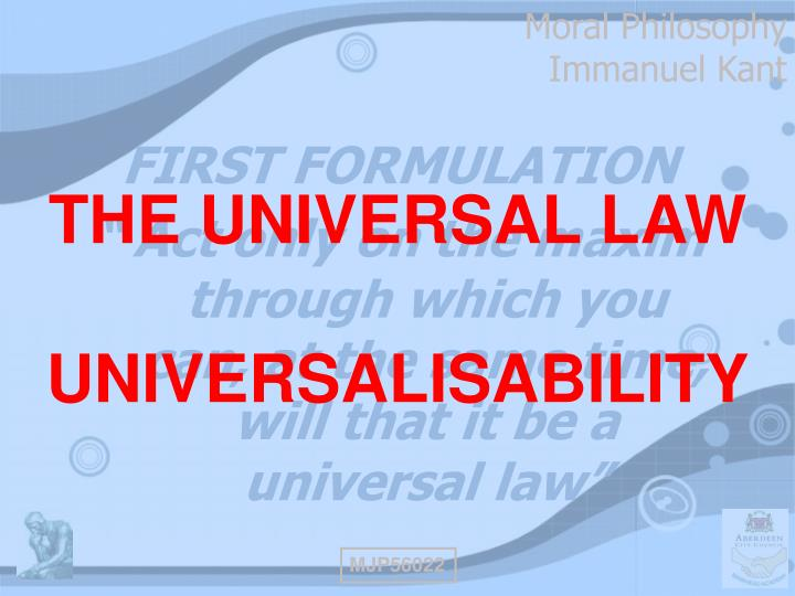 kant formulas of universal law and humanity Drawing everything together, kant arrived at the formula of autonomy, under which the decision to act according to a maxim is actually regarded as having made it a universal law here the concern with human dignity is combined with the principle of universalizability to produce a conception of the moral law as self-legislated by each for all.