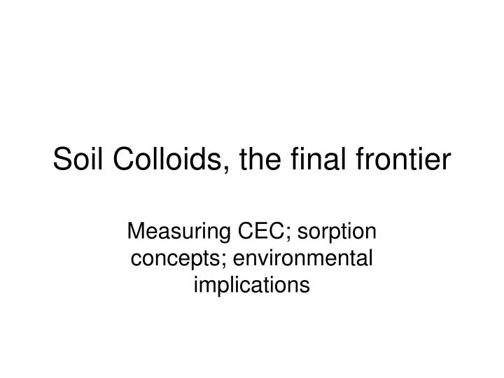 soil colloids the final frontier n.